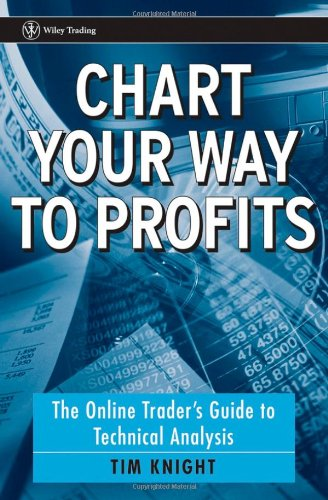 Chart Your Way To Profits: The Online Trader&#8217;s Guide to Technical Analysis (Wiley Trading)