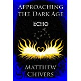 Approaching the Dark Age - Echo (Approaching the Dark Age Series)