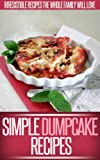 Dump Cake Recipes: Simple And Delicious Dump Cake Recipes To Make In Your Own Home. (Simple Recipe Series)