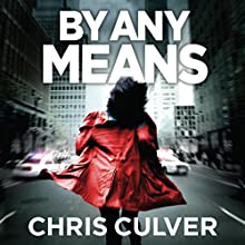 By Any Means (       UNABRIDGED) by Chris Culver Narrated by John Chancer