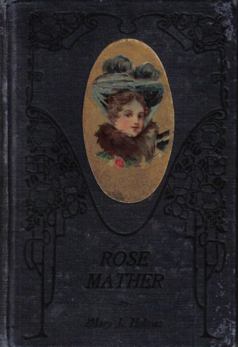 Rose Mather by Mary J. Holmes (And Annie Graham Or, Women In War), Mary J. Holmes