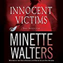 Innocent Victims: Two Novellas (       UNABRIDGED) by Minette Walters Narrated by Simon Prebble