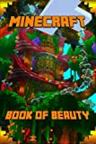 Minecraft: Book of Beauty: The Most Wonderful Book of Minecraft. The Masterpiece that shows the Beauty of the Game from most Fascinating Perspectives. For All Beautiful Minecraft Fans!