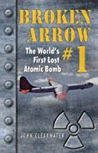 Broken Arrow 1 The World39s First Lost Atomic Bomb