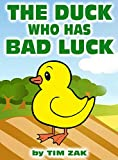 Children's Books: THE DUCK WHO HAS BAD LUCK! (Fun, Cute, Rhyming Bedtime Story for Toddlers & Beginner Readers about Drake the Duck Who has Bad Luck!)