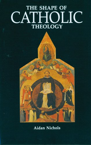 The Shape of Catholic Theology: An Introduction to Its...