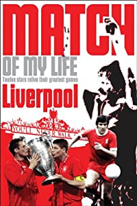 Liverpool Fc Match Of My Life Twelve Stars Relive Their Favourite Games by Pitch Publishing Ltd