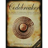 Codebreaker: The History of Codes and Ciphers, from the Ancient Pharaohs to Quantum Cryptographyby Stephen Pincock