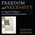 Freedom and Necessity: St. Augustine's Teaching on Divine Power and Human Freedom Audiobook by Gerald Bonner Narrated by Mitch Leopard