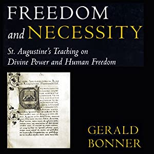 Freedom and Necessity: St. Augustine's Teaching on Divine Power and Human Freedom | [Gerald Bonner]