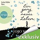 Ein ganz neues Leben (       ungekürzt) von Jojo Moyes Gesprochen von: Luise Helm