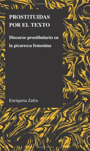 Prostituidas Por El Texto: Discurso Prostibulario En La Picaresca Femenina? (Purdue Studies in Romance Literatures) (Spa