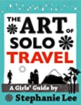 Art of Solo Travel: A Girls' Guide to...