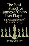 The Most Instructive Games of Chess Ever Played: 62 Masterpieces of Chess Strategy (0486273024) by Chernev, Irving