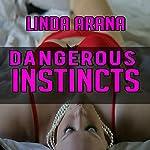 Dangerous Instincts | Linda Arana