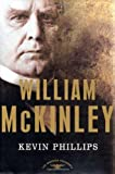 William McKinley: The American Presidents Series: The 25th President, 1897-1901 (American Presidents (Times)) (0805069534) by Phillips, Kevin