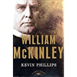 William McKinley: The American Presidents Series: The 25th President, 1897-1901 ~ Kevin P. Phillips