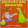 Colours Are Brighter: Songs For Children And Grown Ups Too by Various Artists (2006) Audio CD