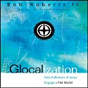 Glocalization: How Followers of Jesus Engage a Flat World (       UNABRIDGED) by Bob Roberts Jr. Narrated by Rob Lamont