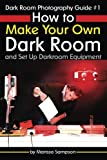 img - for Dark Room Photography Guide #1: How to Make Your Own Dark Room and Set Up Darkroom Equipment book / textbook / text book