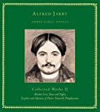 Three Early Novels: Collected Works II: Absolute Love, Days and Nights, Exploits and Opinions of Doctor Faustroll, Pat (Vol II) (1900565366) by Jarry, Alfred