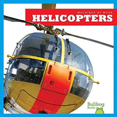 Helicopters (Machines at Work) from Bullfrog Books
