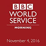 Morning: November 04, 2016 | Owen Bennett-Jones,Lyse Doucet,Robin Lustig,Razia Iqbal,James Coomarasamy,Owen Bennett-Jones