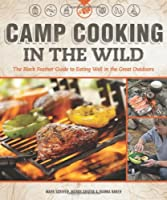 Camp Cooking in the Wild: The Black Feather Guide to Eating Well in the Great Outdoors by Fox Chapel Publishing