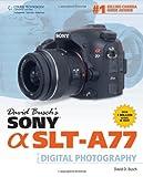 David Busch David Busch's Sony Alpha SLT-A77 Guide to Digital Photography