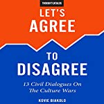 Let's Agree to Disagree: 13 Civil Dialogues on the Culture Wars | Kovie Biakolo