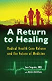 img - for A Return to Healing: Radical Health Care Reform and the Future of Medicine book / textbook / text book
