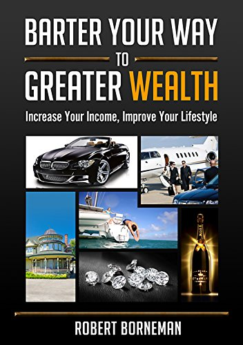 Barter Your Way to Greater Wealth: Increase Your Income  Improve Your Lifestyle