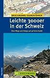 Leichte 3000er in der Schweiz: Über Wege und Steige auf 46 hohe Gipfel (Tourenführer)