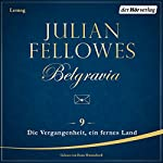 Die Vergangenheit, ein fremdes Land (Belgravia 9) | Julian Fellowes
