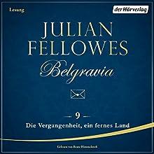 Die Vergangenheit, ein fremdes Land (Belgravia 9) Hörbuch von Julian Fellowes Gesprochen von: Beate Himmelstoß