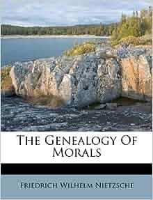 nietzsche genealogy morals essay 1