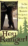 Hey Ranger!: True Tales of Humor & Misadventure from Americas National Parks