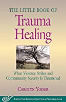 The Little Book of Trauma Healing: When Violence Striked and Community Security Is Threatened