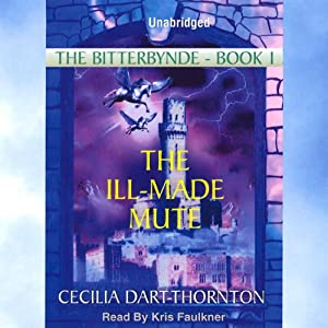 The Ill-Made Mute: The Bitterbynde, Book 1 | [Cecilia Dart-Thornton]