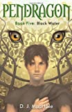 Black Water (Pendragon #5) (0689869118) by D.J. MacHale