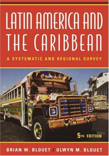 Latin America and the Caribbean: A Systematic and Regional Survey, Brian W. Blouet, Olwyn M. Blouet
