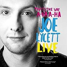 Joe Lycett: That's The Way, A-Ha, A-Ha, Joe Lycett Live Performance by Joe Lycett Narrated by Joe Lycett