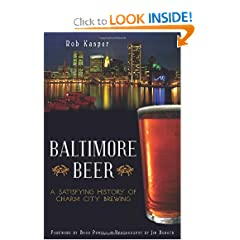 Baltimore Beer: A Satisfying History of Charm City Brewing (MD) (The History Press) by Rob Kasper and Photography Jim Burger