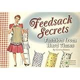 Feedsack Secrets: Fashion from Hard Times ~ Gloria Nixon