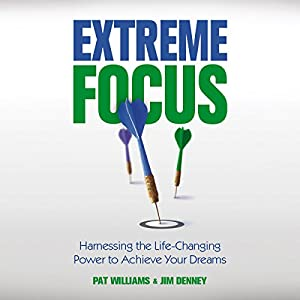 Extreme Focus: Harnessing the Life-Changing Power to Achieve Your Dreams Audiobook