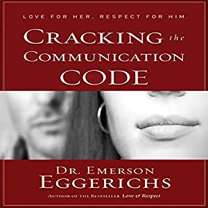 Cracking the Communication Code | [Emerson Eggerichs]