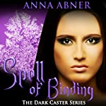 Spell of Binding: Dark Caster Series, Book 2 (       UNABRIDGED) by Anna Abner Narrated by Elizabeth Siedt