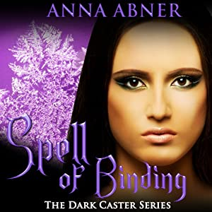 Spell of Binding: Dark Caster Series, Book 2 | [Anna Abner]