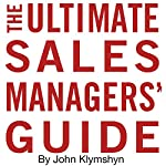 The Ultimate Sales Managers' Guide | John Klymshyn