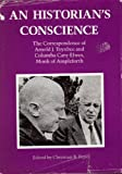 An historian's conscience: The correspondence of Arnold J. Toynbee and Columba Cary-Elwes, monk of Ampleforth (0807050008) by Toynbee, Arnold Joseph